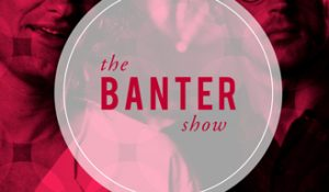 The Banter Show